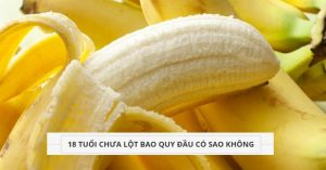 18-tuoi-chua-lot-bao-quy-dau-co-sao-khong
