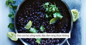 Cho con bu uong nuoc dau den rang duoc khong