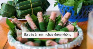 Ba bau an nem chua duoc khong