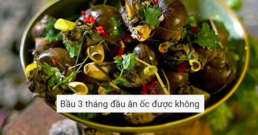 Bau 3 thang dau an oc duoc khong